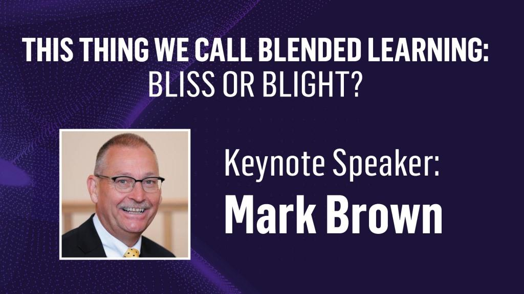 Image of Professor Mark Brown and the wording: This thing we call blended learning: bliss or blight?